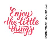 enjoy the little things hand... | Shutterstock .eps vector #309285863