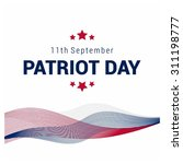 happy   free patriot day. 9 11... | Shutterstock .eps vector #311198777