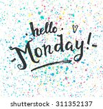 hello monday  hand drawn... | Shutterstock .eps vector #311352137