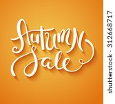 hand made lettering autumn sale.... | Shutterstock . vector #312668717