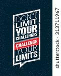 don'  t limit your challenges.... | Shutterstock .eps vector #313711967