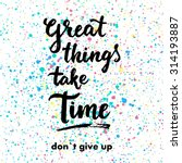 great things take time. don t... | Shutterstock .eps vector #314193887
