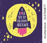 i love you to the moon and back.... | Shutterstock .eps vector #314704877