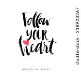 follow your heart. modern brush ... | Shutterstock .eps vector #318923267