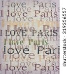 i love paris background | Shutterstock . vector #319356557