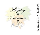happy autumn to you greeting... | Shutterstock .eps vector #319667363