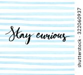 stay curious. ink calligraphy... | Shutterstock .eps vector #322060937