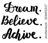 dream  believe  achieve   hand... | Shutterstock .eps vector #323692217