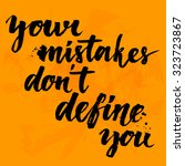 your mistakes don't define you. ... | Shutterstock .eps vector #323723867
