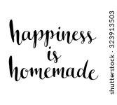 happiness is homemade.... | Shutterstock .eps vector #323913503