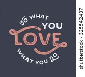 do what you love. love what you ... | Shutterstock .eps vector #325542437