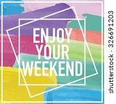 enjoy your weekend design | Shutterstock .eps vector #326691203