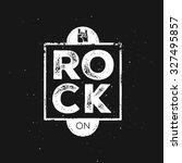 rock on. vintage rock label ... | Shutterstock .eps vector #327495857