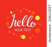 'hello' custom lettering...   Shutterstock .eps vector #328112057
