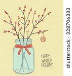red winterberry twigs in mason... | Shutterstock .eps vector #328706333