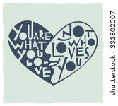 you are what you love  not who... | Shutterstock .eps vector #331802507