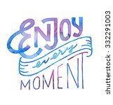 enjoy every moment. vintage... | Shutterstock .eps vector #332291003