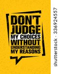 Do Not Judge My Choices Without Understanding My Reasons. Inspiring Creative Motivation Quote. Vector Typography Banner Design Concept  | Shutterstock vector #336924557