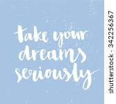 take your dreams seriously.... | Shutterstock .eps vector #342256367