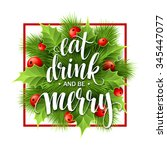 poster lettering eat drink and... | Shutterstock . vector #345447077