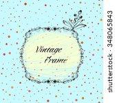 hand drawn vintage frame....   Shutterstock .eps vector #348065843