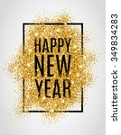 happy new year. gold glitter... | Shutterstock .eps vector #349834283