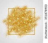 gold sparkles on white in frame.... | Shutterstock .eps vector #351878903
