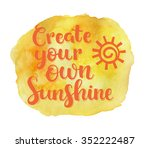 create your own sunshine. hand... | Shutterstock . vector #352222487