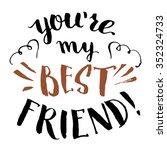 you're my best friend. hand...   Shutterstock .eps vector #352324733