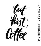 but first  coffee. black and... | Shutterstock .eps vector #358346837