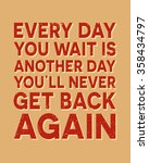 Every Day You Wait Is Another...