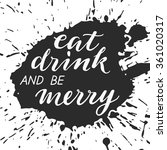 eat  drink and be merry  ... | Shutterstock .eps vector #361020317