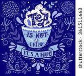 tea is not a drink  it's a hug. ... | Shutterstock .eps vector #361511663