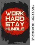 work hard stay humble. creative ... | Shutterstock .eps vector #361557263