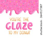 you are the glaze to my donut ... | Shutterstock .eps vector #364517387