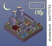 vector isometric night city... | Shutterstock .eps vector #364775753