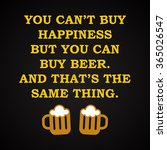 happiness and beer   funny... | Shutterstock .eps vector #365026547