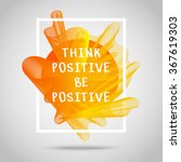 think positive  be positive.... | Shutterstock .eps vector #367619303
