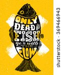 only dead fish go with the flow....   Shutterstock .eps vector #369466943