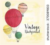hot air balloons vintage... | Shutterstock .eps vector #370089803