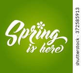 spring is here hand lettered... | Shutterstock .eps vector #372585913