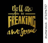 you are so freaking awesome ... | Shutterstock .eps vector #373296757