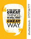 if you can't do great things ... | Shutterstock .eps vector #375736777