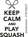 keep calm and play squash   Shutterstock .eps vector #376718227