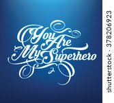 you are my superhero | Shutterstock .eps vector #378206923