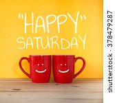 happy saturday word. two cups... | Shutterstock . vector #378479287