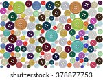 group of colorful buttons on a... | Shutterstock . vector #378877753