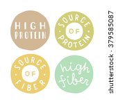 Stock vector set of badges high protein high fiber source of protein source of fiber 379585087