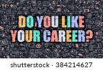 do you like your career.... | Shutterstock . vector #384214627