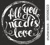 all you need is love lettering. ... | Shutterstock .eps vector #385008223